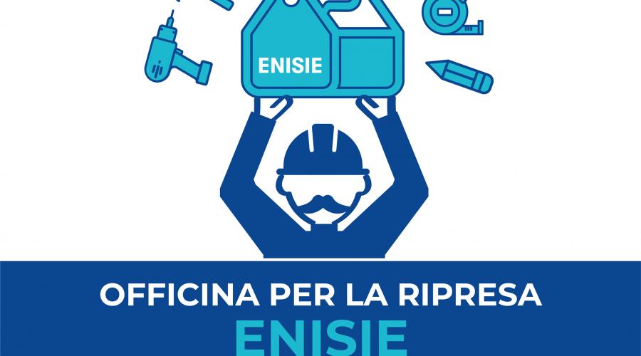 Officina per la ripresa ENISIE. Team al lavoro per le prime valutazioni